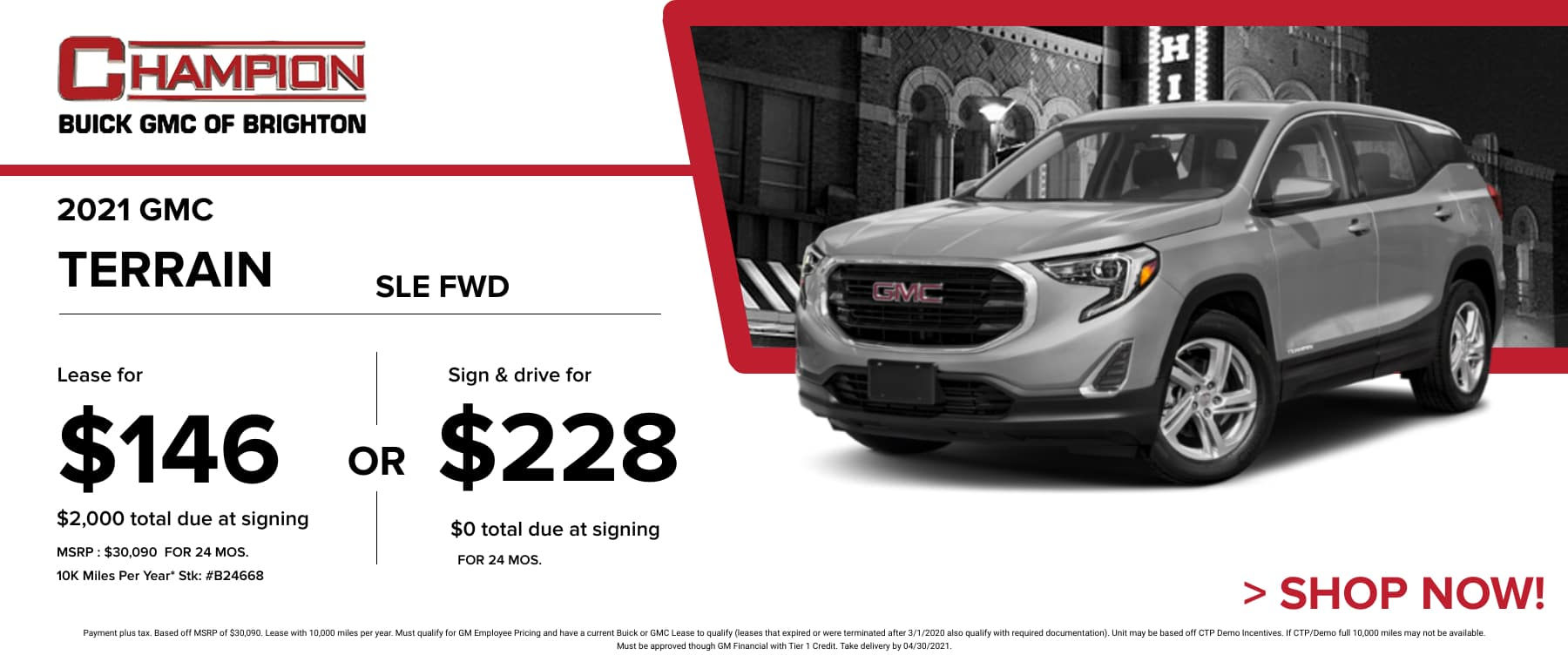 2021 GMC Terrain SLE FWD - Lease for just: $146 per month for 24 months $2,000 total due at signing. Sign & Drive for $228 per month for 24 months. *Stock #B24668. MSRP: $30,090 Payment plus tax. Based off MSRP of $30,090. Lease with 10,000 miles per year. Must qualify for GM Employee Pricing and have a current Buick or GMC Lease to qualify (leases that expired or were terminated after 3/1/2020 also qualify with required documentation). Unit may be based off CTP Demo Incentives. If CTP/Demo full 10,000 miles may not be available. Must be approved though GM Financial with Tier 1 Credit. Take delivery by 04/30/2021