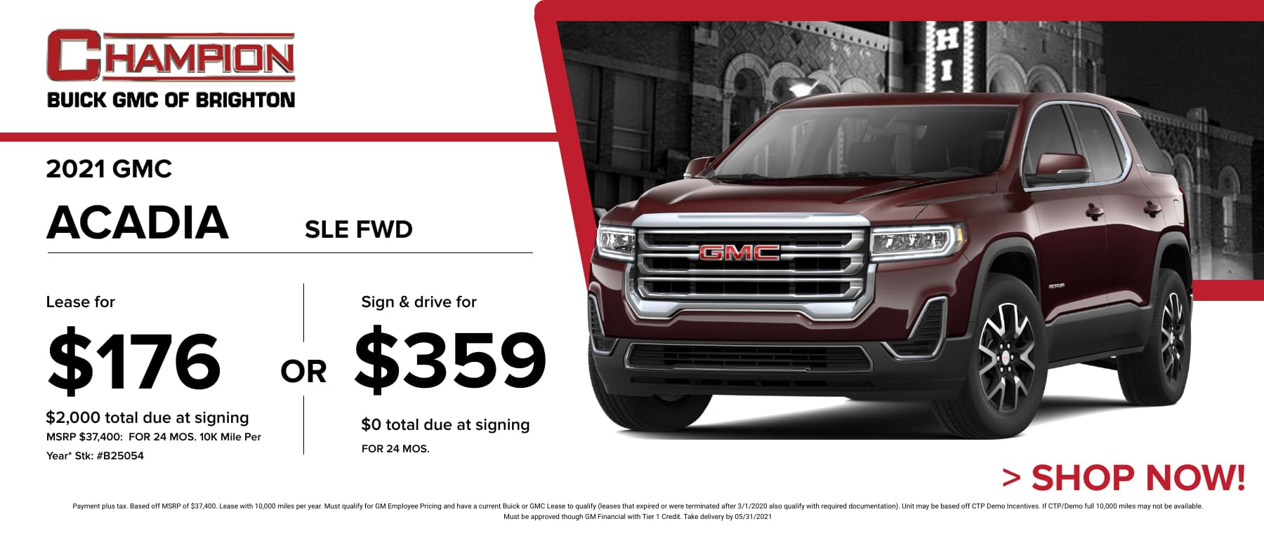 2021 GMC Acadia SLE FWD - Lease for just: $176 per month for 24 months $2,000 total due at signing. Sign & Drive for $359 per month for 24 months. *Stock #B25054. MSRP: $37,400