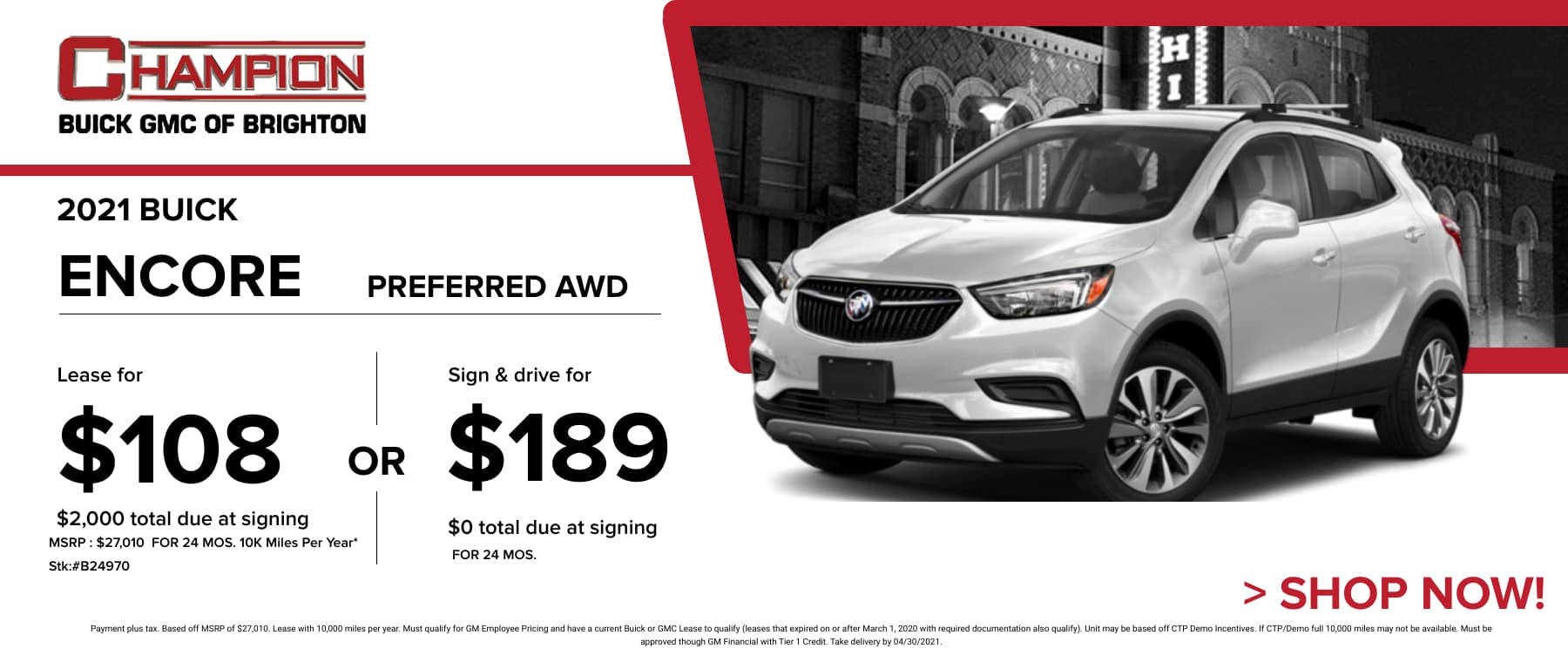 2021 Buick Encore Preferred AWD- Lease for just: $108 per month for 24 months $2,000 total due at signing. Sign & Drive for $189 per month for 24 months. *Stock #B24970. MSRP: $27,010 Payment plus tax. Based off MSRP of $27,010. Lease with 10,000 miles per year. Must qualify for GM Employee Pricing and have a current Buick or GMC Lease to qualify (leases that expired on or after March 1, 2020 with required documentation also qualify). Unit may be based off CTP Demo Incentives. If CTP/Demo full 10,000 miles may not be available. Must be approved though GM Financial with Tier 1 Credit. Take delivery by 04/30/2021.