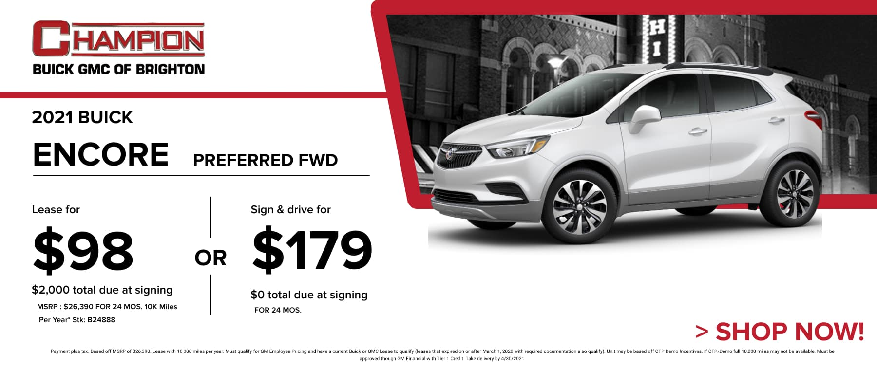 2021 Buick Encore Preferred FWD- Lease for just: $98 per month for 24 months $2,000 total due at signing. Sign & Drive for $179 per month for 24 months. *Stock #B24888. MSRP: $26,390 Payment plus tax. Based off MSRP of $26,390. Lease with 10,000 miles per year. Must qualify for GM Employee Pricing and have a current Buick or GMC Lease to qualify (leases that expired on or after March 1, 2020 with required documentation also qualify). Unit may be based off CTP Demo Incentives. If CTP/Demo full 10,000 miles may not be available. Must be approved though GM Financial with Tier 1 Credit. Take delivery by 4/30/2021.