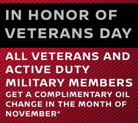 In Honor of Veterans Day All Veterans and Active Duty Military Members Get a Complimentary Oil Change in the Month of November*