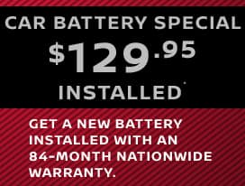 Car Battery Special $129.95 Installed^