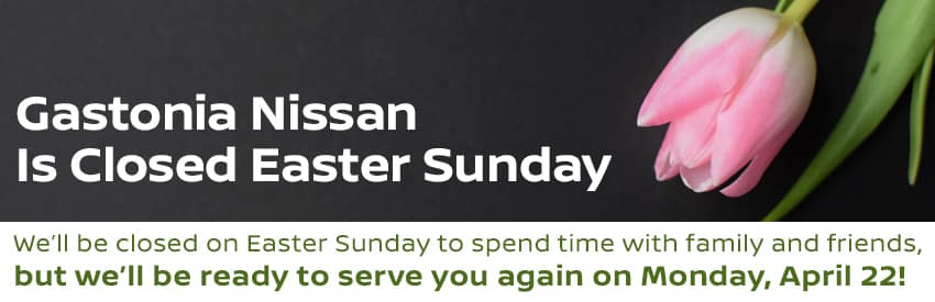 Gastonia Nissan is closed on Easter Sunday in Gastonia NC