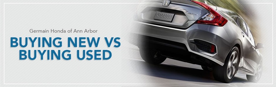 Buying New vs Buying Used Vehicles at Germain Honda of Ann Arbor