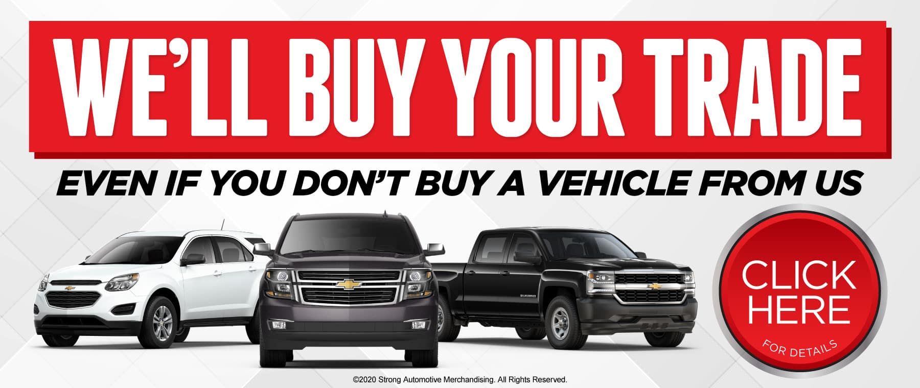 We'll Buy Your Trade even if you don't buy a vehicle from us - CLICK HERE