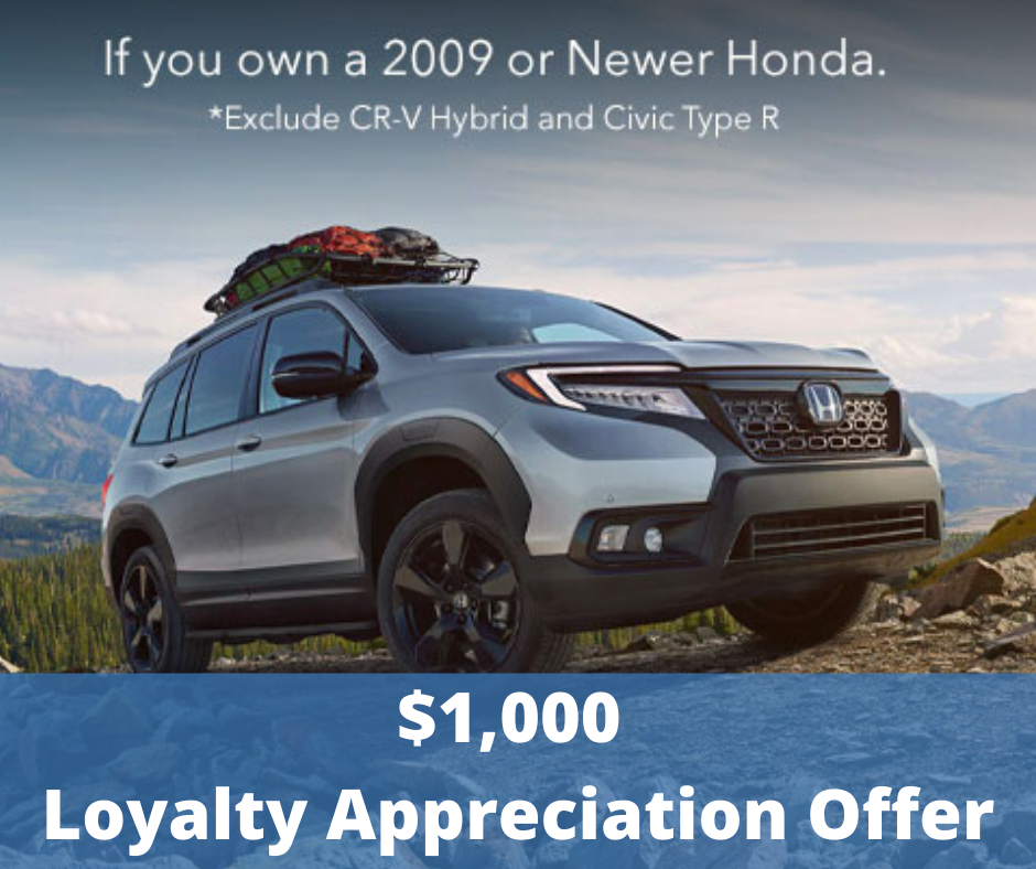 Get $1,000 Loyalty Bonus on a New 2019 or 2020 Honda if you own or lease a 2009 or Newer Honda Model