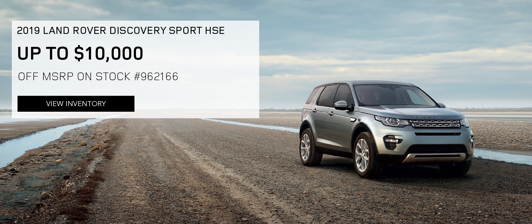 2019 LAND ROVER DISCOVERY SPORT HSE. UP TO $10,000 OFF MSRP ON STOCK NUMBER 962166. VIEW INVENTORY. LIGHT BLUE LAND ROVER DISCOVERY SPORT PARKED ON DIRT ROAD.