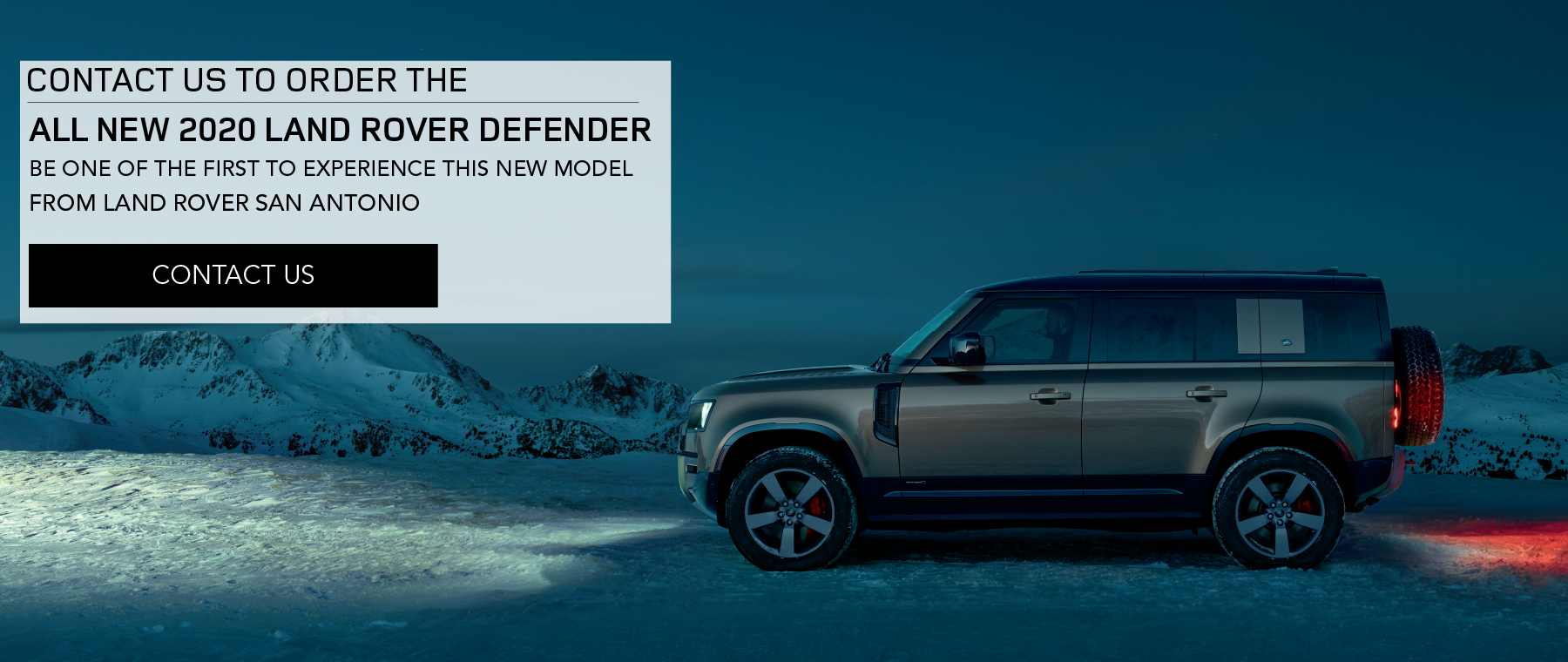 CONTACT US TO ORDER THE ALL NEW 2020 LAND ROVER DEFENDER. BE ONE OF THE FIRST TO EXPERIENCE THIS NEW MODEL FROM LAND ROVER SAN ANTONIO. CONTACT US. 2020 GREEN 110 LAND ROVER DEFENDER PARKED UNDER STARRY SKY.