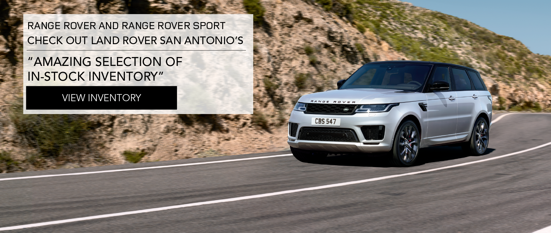 RANGE ROVER AND RANGE ROVER SPORT. CHECK OUT LAND ROVER SAN ANTONIO'S. AMAZING SELECTION OF IN-STOCK INVENTORY. VIEW INVENTORY. SILVER  RANGE ROVER SPORT DRIVING THROUGH ROCKY TERRAIN.