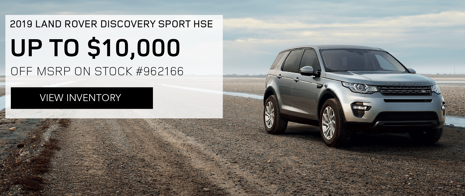 2019 LAND ROVER DISCOVERY SPORT HSE. UP TO $10,000 OFF MSRP ON STOCK NUMBER 962166. VIEW INVENTORY. LIGHT BLUE DISCOVERY SPORT DRIVING DOWN DIRT ROAD.