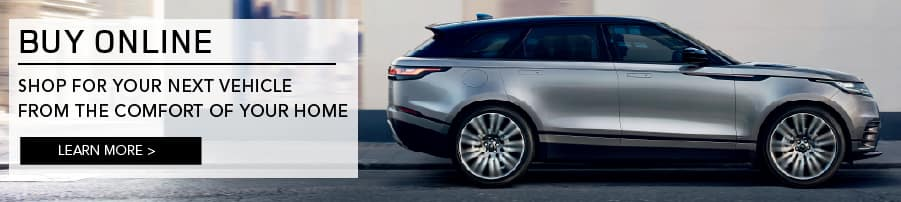 BUY ONLINE. SHOP FOR YOUR NEXT VEHICLE FROM THE COMFORT OF YOUR HOME. LEARN MORE. SILVER RANGE ROVER VELAR DRIVING DOWN ROAD IN CITY.
