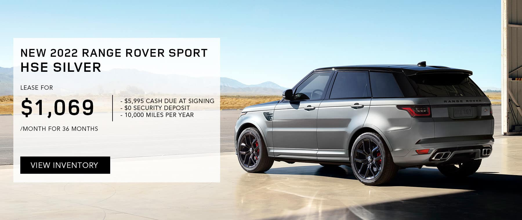 NEW 2022 RANGE ROVER SPORT HSE SILVER. $1,069 PER MONTH. 36 MONTH LEASE TERM. $5,995 CASH DUE AT SIGNING. $0 SECURITY DEPOSIT. 10,000 MILES PER YEAR. EXCLUDES RETAILER FEES, TAXES, TITLE AND REGISTRATION FEES, PROCESSING FEE AND ANY EMISSION TESTING CHARGE. OFFER ENDS 9/30/2021. RANGE ROVER SPORT PARKED IN A GARAGE ON A SUNNY DAY.