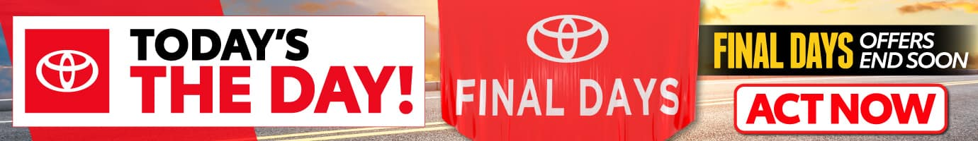 Toyota Today's the Day - Final Days - Act Now