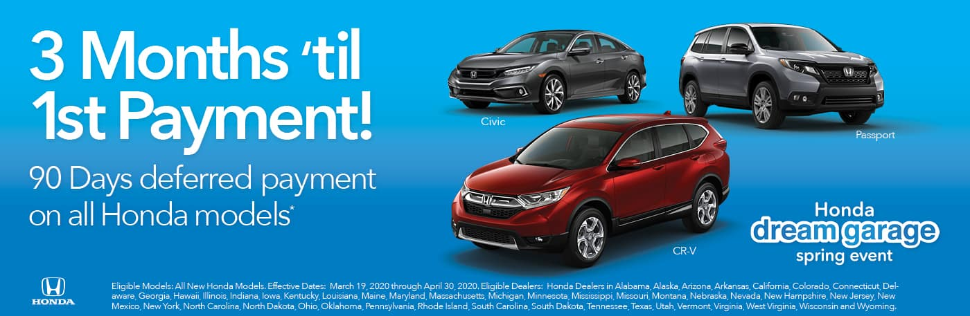 3 Months 'til 1st payment. 90 days deferred payment on all Honda models