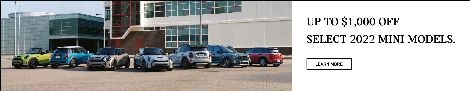 Up to $1,000 off select 2022 MINI models. Click to learn more. Image shows a family of MINI vehicles parked on brick.