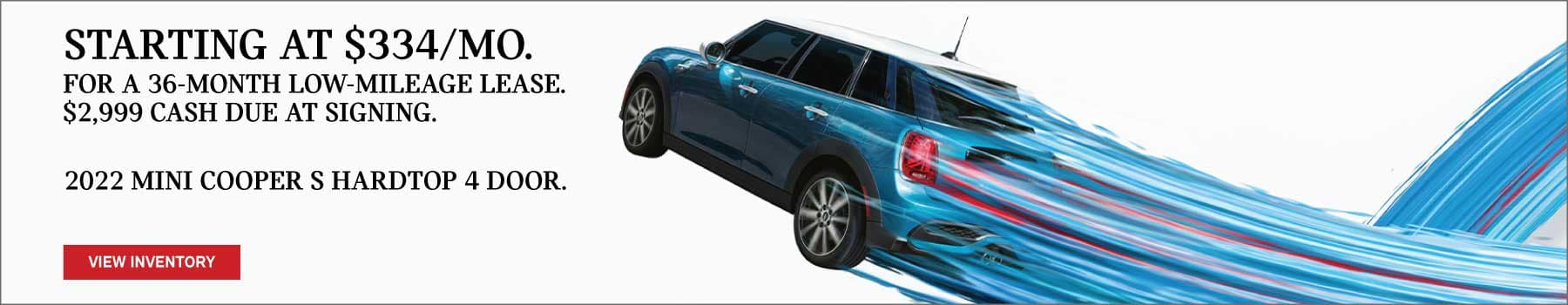 Lease a 2022 MINI Cooper S Hardtop 4 Door starting at $334/ month for a 36-month low-mileage lease. Valid through 08/31/21. Click to view inventory. See dealer for full details. Image shows a blue 2022 MINI Cooper S Hardtop 4 Door floating in blue paint stripes.