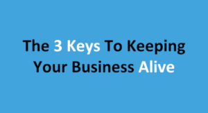 Running a Business - The 3 Keys to Keeping a Business Alive