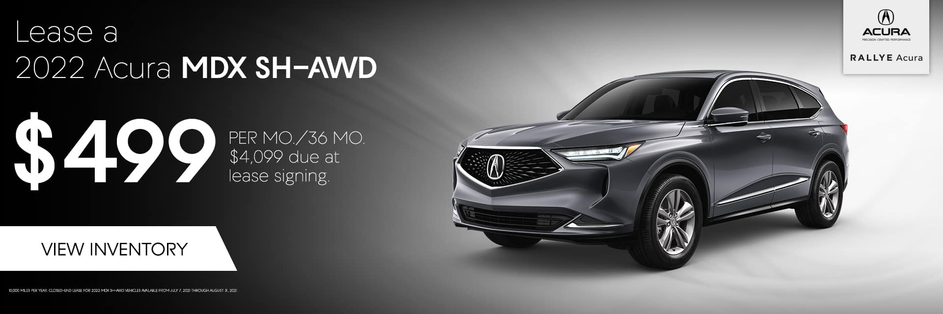 Lease a 2022 MDX SH-AWD $499.00 PER MO./36 MO. $4,099.00 due at lease signing.