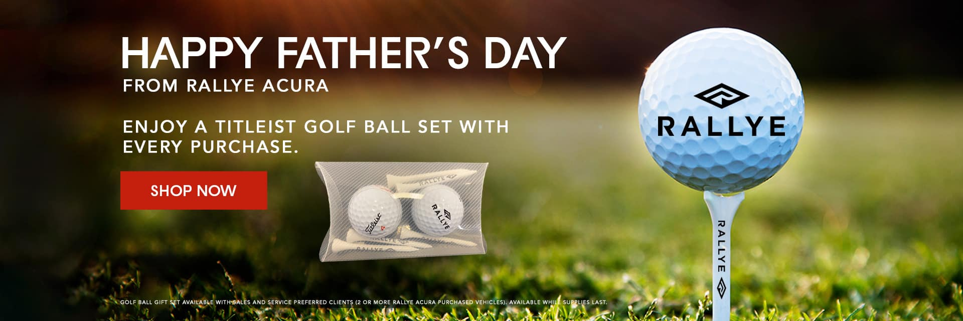 Happy Father's Day Subtext: from Rallye Acura   Enjoy a free titleist golf ball gift set with every purchase.