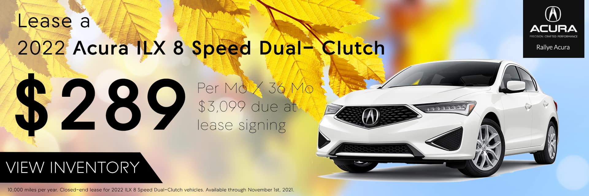 Lease a 2022 Acura ILX 8-Speed Dual Clutch for $289 /mo for 36 /mos with $3,099 due at signing.