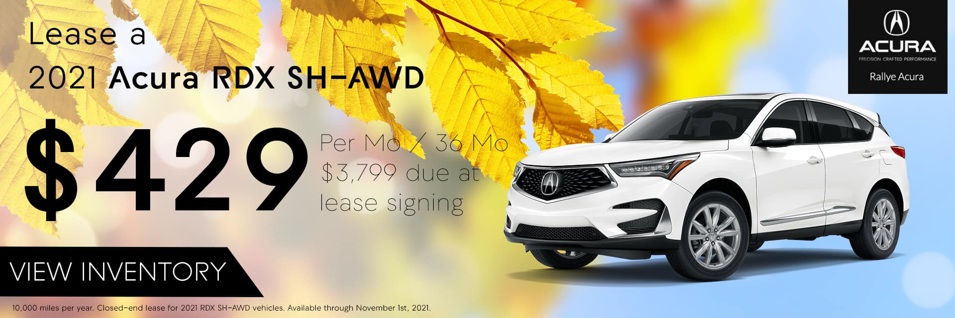 Lease a 2021 Acura RDX SH-AWD for $429 /mo for 36 /mos with $3,799 due at signing.