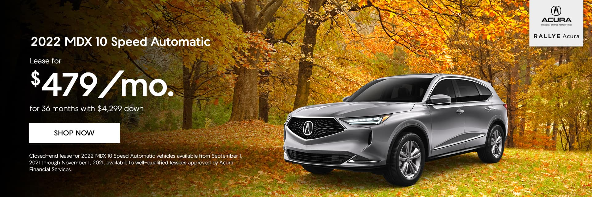 Lease a 2022 MDX 10 Speed Automatic, $479/mo. for 36 months with $4,299 down.