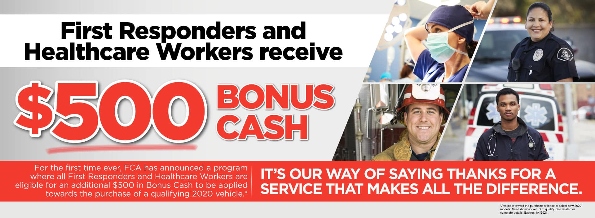 First Responders and Healthcare Workers receive $500 bonus cash towards the purchase of a qualifying 2020 vehicle