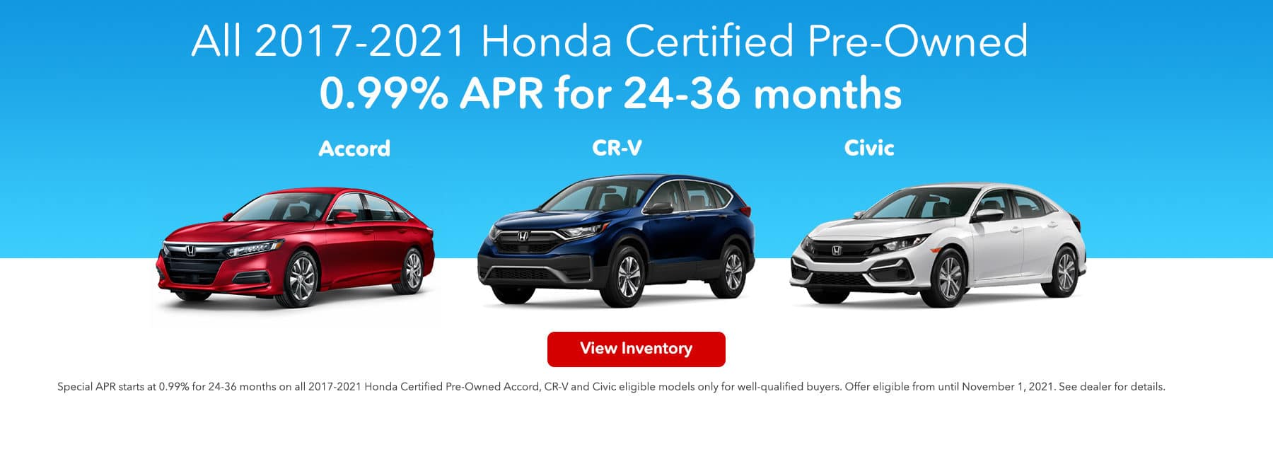 All2017-2021 Honda Certified Pre-Owned Accord, CR-V and Civic 0.99% for 24-36 months