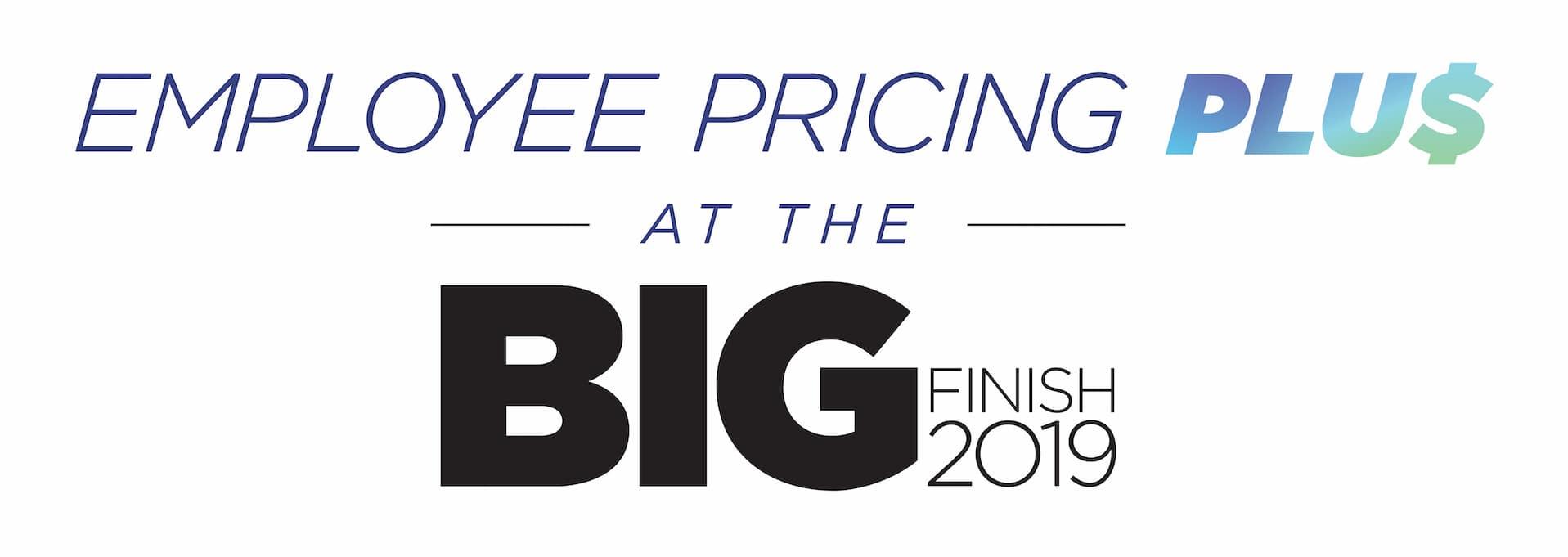 Employee Pricing Big Finish 2019