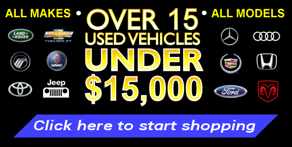 OVER 15 Used Vehicles for sale UNDER $15,000!!  All Makes & All Models